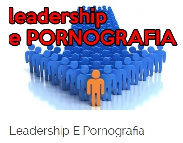 Leadership e pornografia